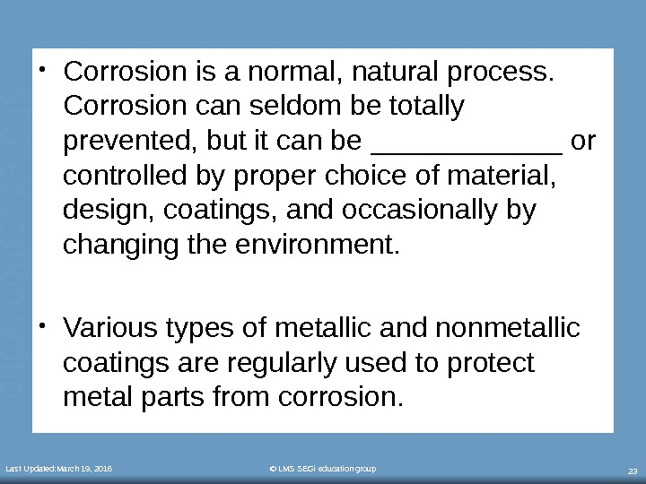 Last Updated: March 19, 2016 © LMS SEGi education group 23 • Corrosion is a normal,