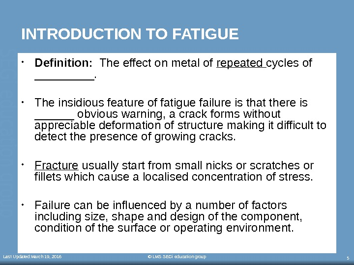 Last Updated: March 19, 2016 © LMS SEGi education group 5 INTRODUCTION TO FATIGUE • Definition: