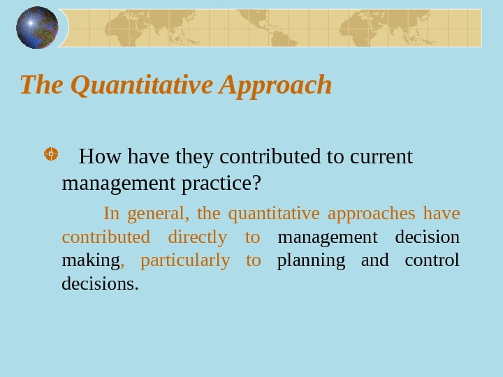 The Quantitative Approach How have they contributed to current  management practice?   In general,