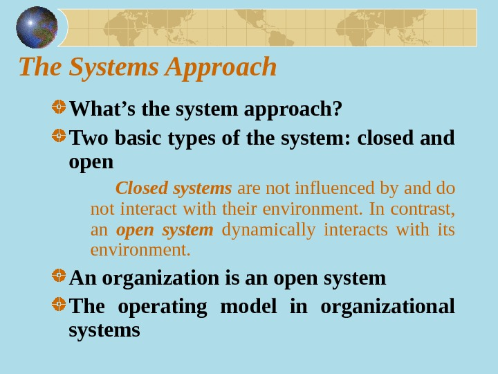 The Systems Approach What's the system approach? Two basic types of the system: closed and open