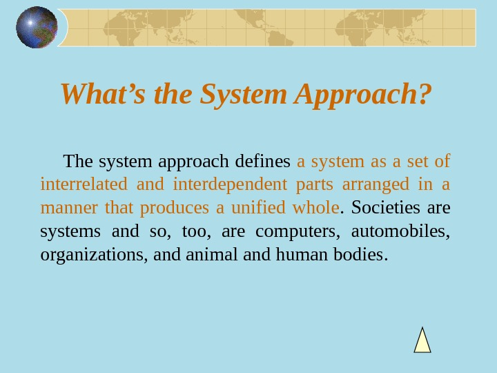 What's the System Approach?    The system approach defines a system as a set