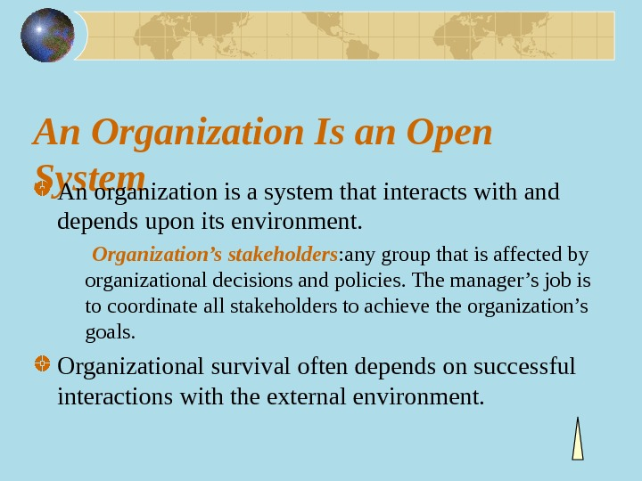 An Organization Is an Open System An organization is a system that interacts with and depends