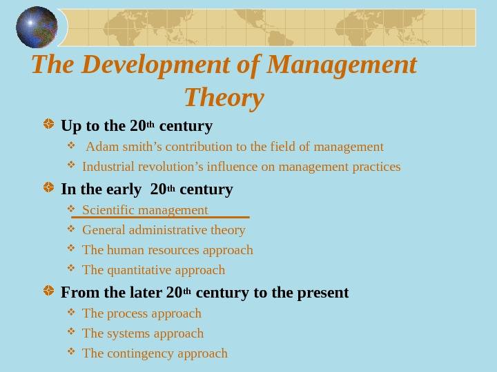 The Development of Management Theory Up to the 20 th century  Adam smith's contribution to