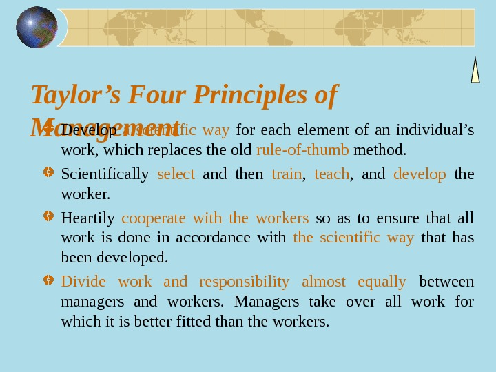Taylor's Four Principles of Management Develop a scientific way  for each element of an individual's
