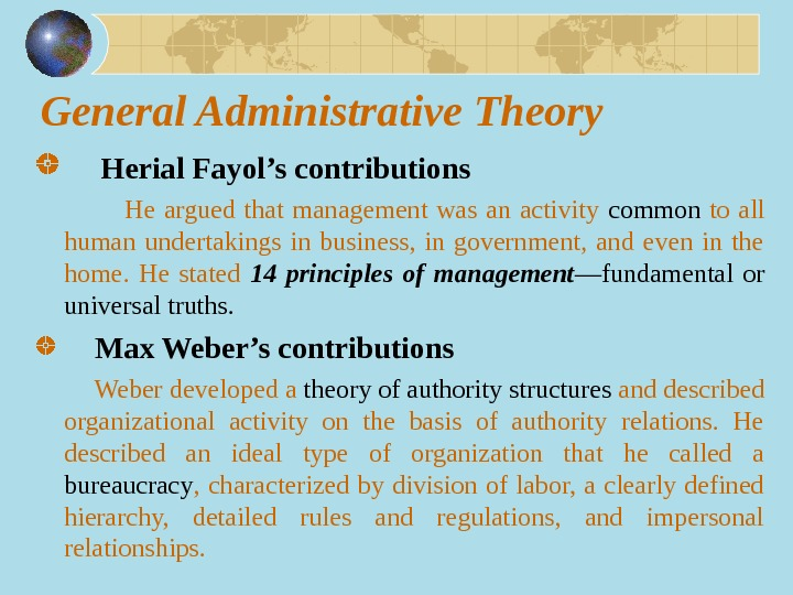 General Administrative Theory  Herial Fayol's contributions     He argued that management
