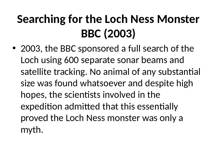 Searching for the Loch Ness Monster BBC (2003) • 2003, the BBC sponsored a full search