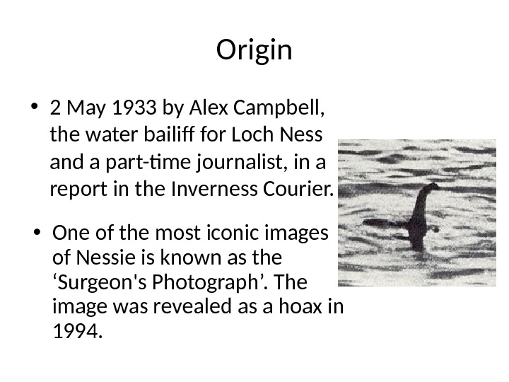 Origin • 2 May 1933 by Alex Campbell,  the water bailiff for Loch Ness and