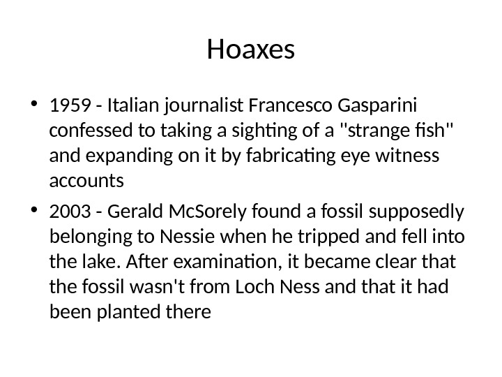 Hoaxes • 1959 - Italian journalist Francesco Gasparini confessed to taking a sighting of a strange