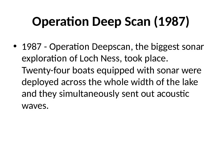 Operation Deep Scan (1987) • 1987 - Operation Deepscan, the biggest sonar exploration of Loch Ness,