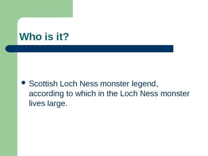 Who is it ?  Scottish Loch Ness monster legend ,  according to