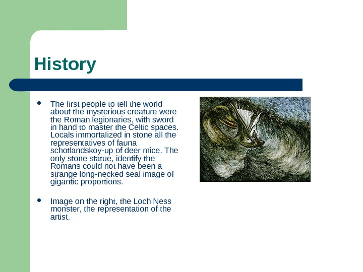 History The first people to tell the world about the mysterious creature were the