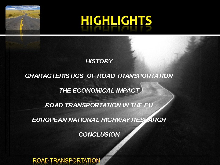 HISTORY CHARACTERISTICS OF ROAD TRANSPORTATION THE ECONOMICAL IMPACT ROAD TRANSPORTATION IN THE EU EUROPEAN NATIONAL HIGHWAY