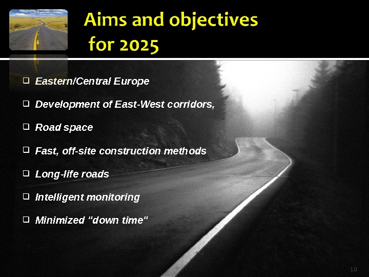 Eastern/Central Europe Development of East-West corridors,  Road space Fast, off-site construction methods Long-life roads