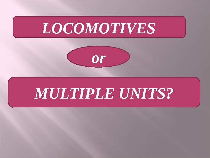 LOCOMOTIVES  or MULTIPLE UNITS?
