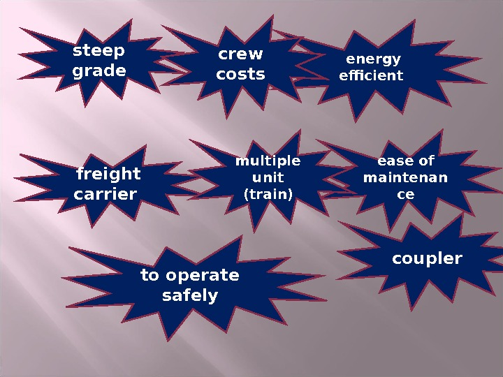 steep grade energy efficient  ease of maintenan cecrew  costs freight carrier coupler to operate