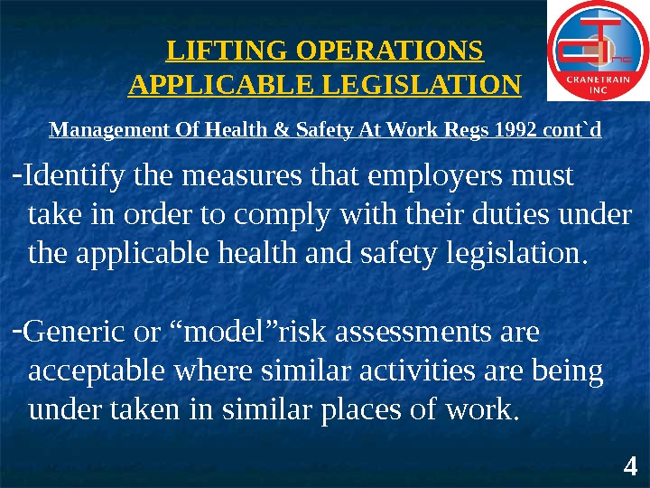 LIFTING OPERATIONS APPLICABLE LEGISLATION Management Of Health & Safety At Work Regs 1992 cont`d 4 -