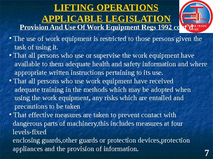 7 LIFTING OPERATIONS APPLICABLE LEGISLATION •  The use of work equipment is restricted to those
