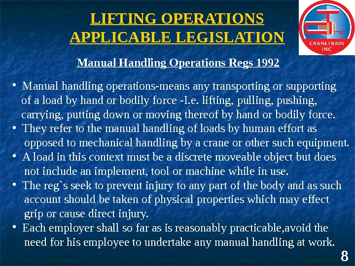 8 LIFTING OPERATIONS APPLICABLE LEGISLATION Manual Handling Operations Regs 1992 • Manual handling operations-means any transporting