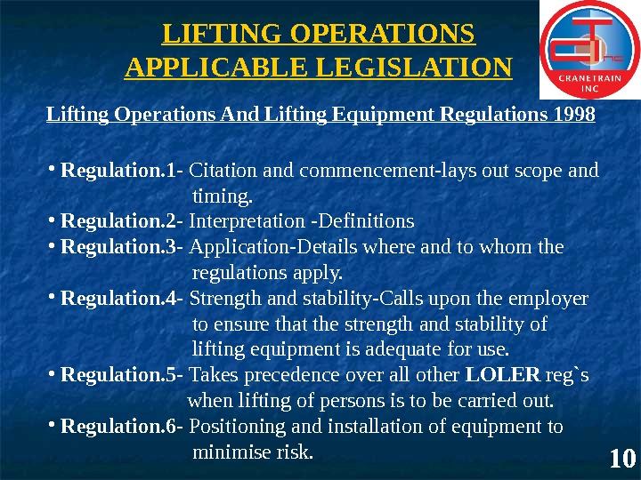LIFTING OPERATIONS APPLICABLE LEGISLATION 10 Lifting Operations And Lifting Equipment Regulations 1998 •  Regulation. 1