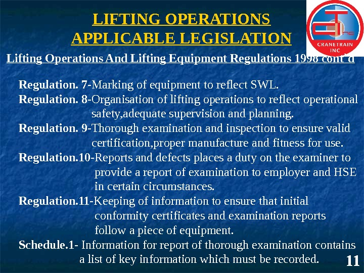 LIFTING OPERATIONS APPLICABLE LEGISLATION 11 Lifting Operations And Lifting Equipment Regulations 1998 cont`d Regulation. 7 -