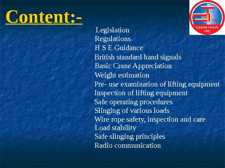 Content: - Legislation Regulations H S E Guidance Basic Crane Appreciation Pre- use examination of lifting