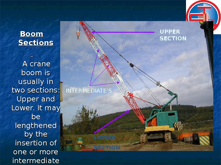 Boom Sections   A crane boom is usually in two sections:  Upper and Lower.