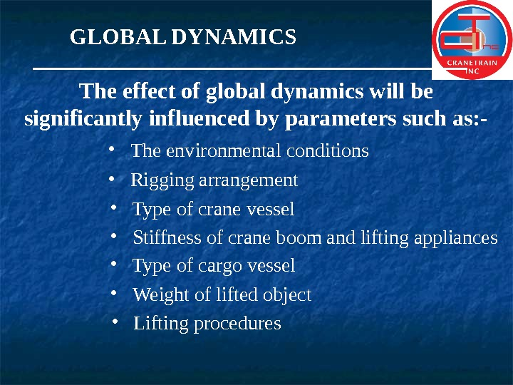 GLOBAL DYNAMICS The effect of global dynamics will be significantly influenced by parameters such as: -