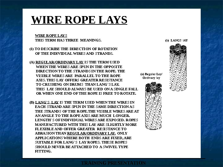 WIRE ROPE LAYS (b) LANGS l. AY (a) Regular Lay/ Ordinary lay  WIRE ROPE LAYS
