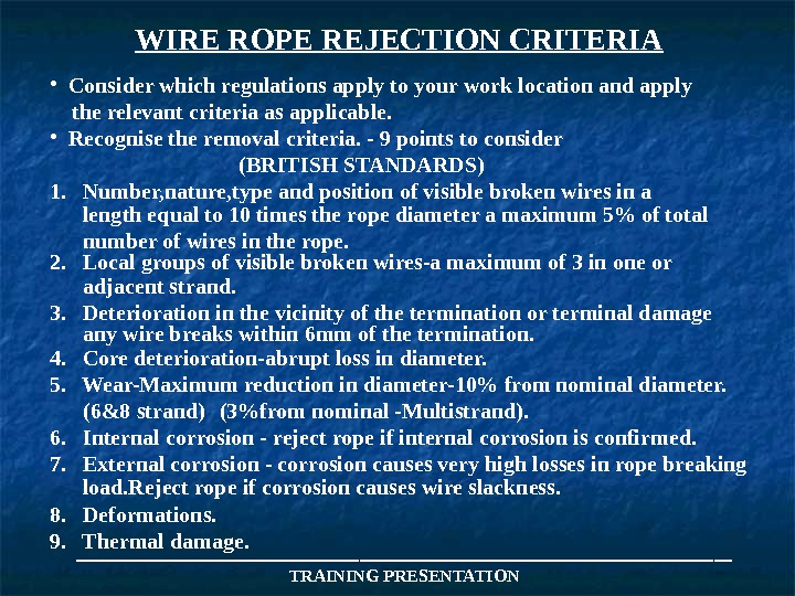 WIRE ROPE REJECTION CRITERIA • Consider which regulations apply to your work location and apply the
