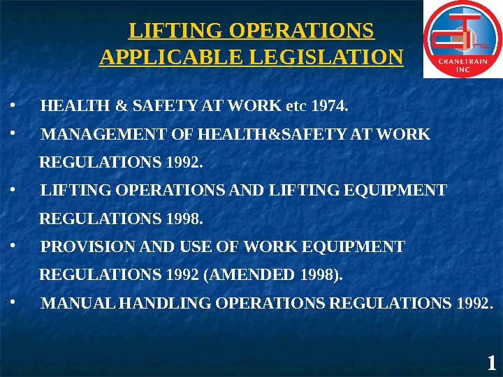 LIFTING OPERATIONS APPLICABLE LEGISLATION •   HEALTH & SAFETY AT WORK etc 1974.  •