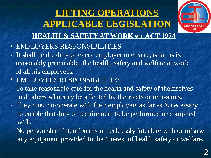 LIFTING OPERATIONS APPLICABLE LEGISLATION HEALTH & SAFETY AT WORK etc ACT 1974 • EMPLOYERS RESPONSIBILITIES -