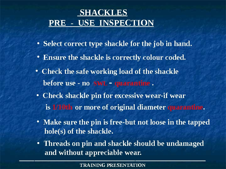 ___________________ TRAINING PRESENTATION SHACKLES PRE - USE INSPECTION  • Select correct type shackle for the