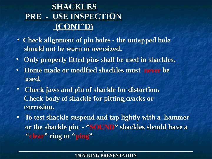 ___________________ TRAINING PRESENTATION SHACKLES PRE - USE INSPECTION  (CONT`D) • Check alignment of pin holes