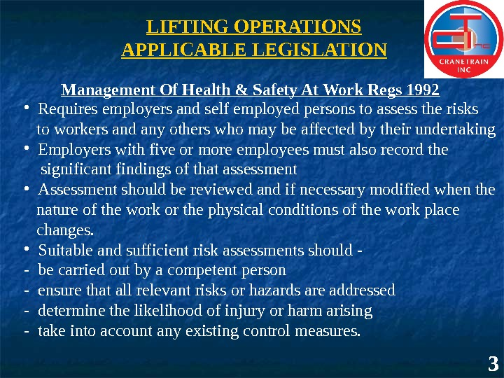 3 LIFTING OPERATIONS APPLICABLE LEGISLATION Management Of Health & Safety At Work Regs 1992 • Requires