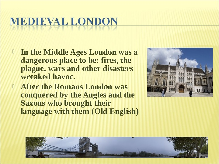 In the Middle Ages London was a dangerous place to be: fires, the plague, wars