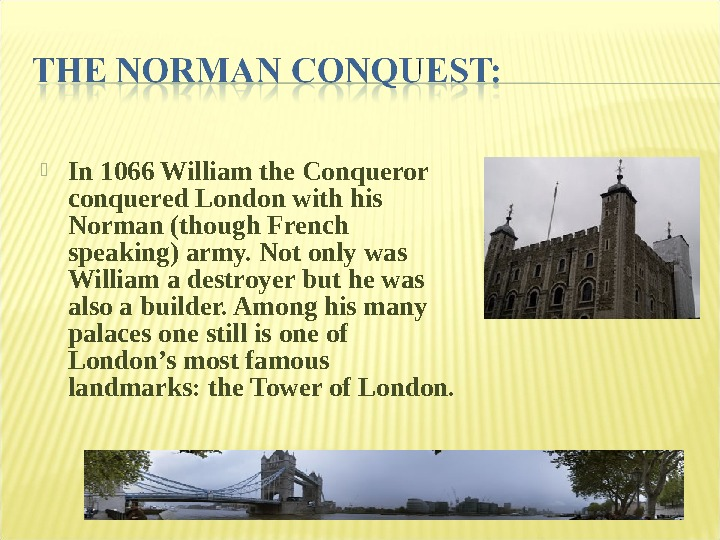 In 1066 William the Conqueror conquered London with his Norman (though French speaking) army. Not