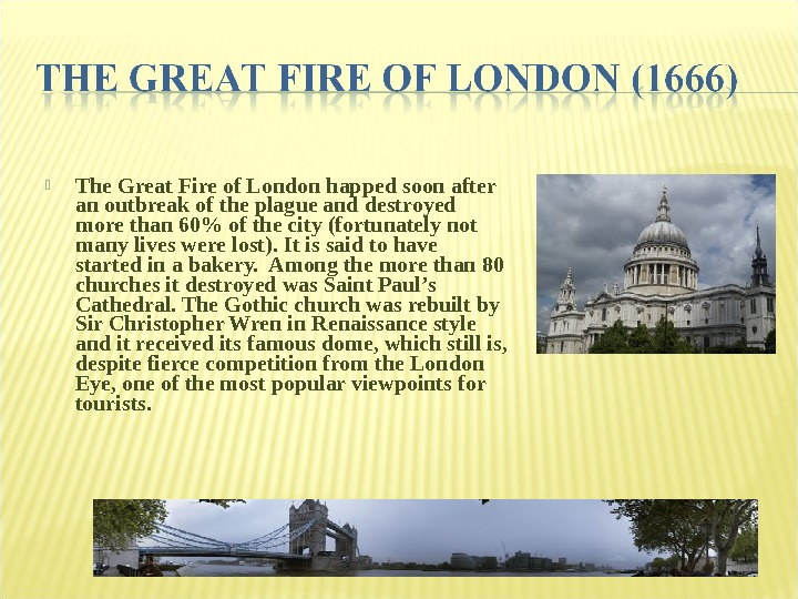 The Great Fire of London happed soon after an outbreak of the plague and destroyed