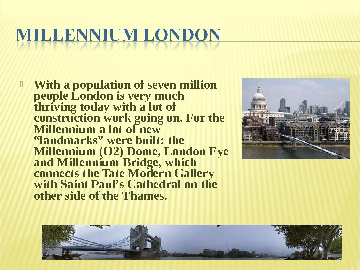 With a population of seven million people London is very much thriving today with a