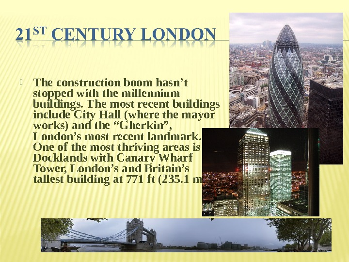 The construction boom hasn't stopped with the millennium buildings. The most recent buildings include City