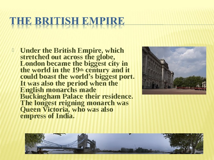 Under the British Empire, which stretched out across the globe,  London became the biggest