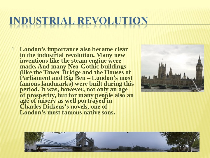 London's importance also became clear in the industrial revolution. Many new inventions like the steam