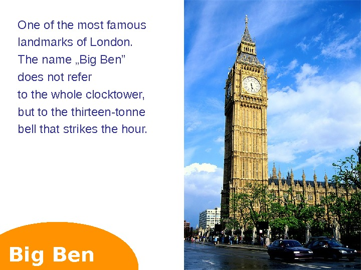 "Big Ben One of the most famous landmarks of London. The name ""Big Ben"" does not"