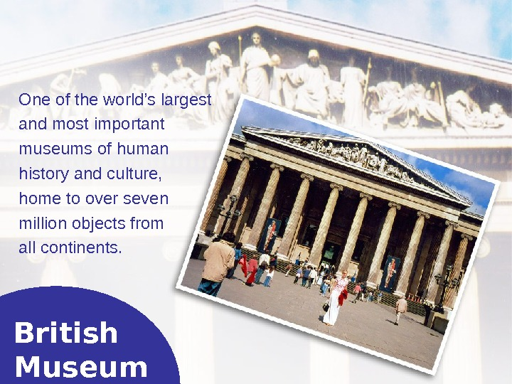 British Museum One of the world's largest and most important museums of h uman history
