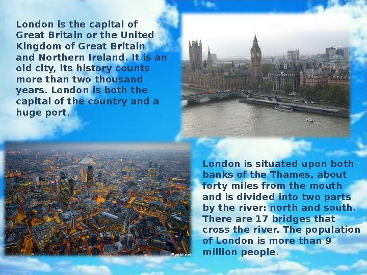 London is the capital of Great Britain or the United Kingdom of Great Britain and Northern