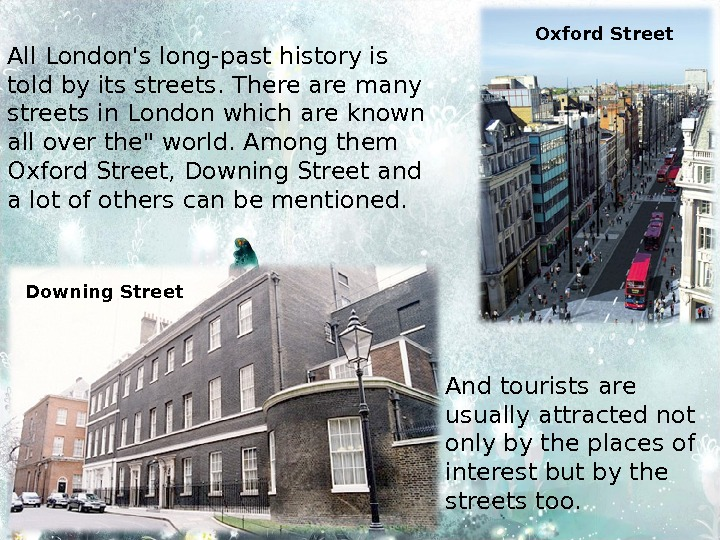 All London's long-past history is told by its streets. There are many streets in London which