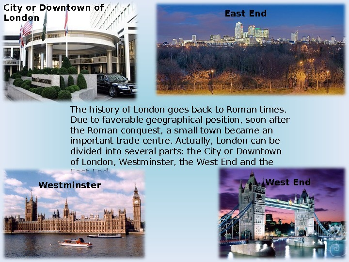 The history of London goes back to Roman times.  Due to favorable geographical position, soon