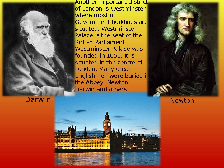 Another important district of London is Westminster,  where most of Government buildings are situated. Westminster