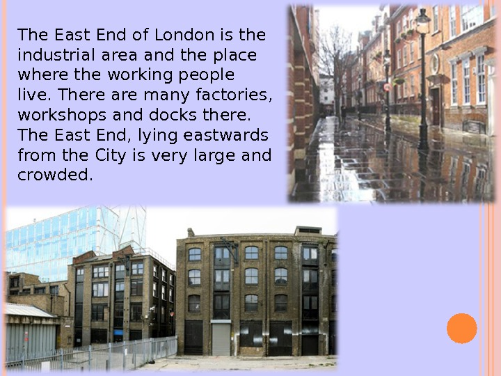 The East End of London is the industrial area and the place where the working people