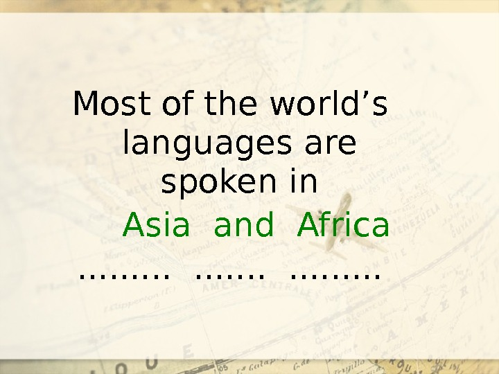 Most of the world's languages are spoken in  . . . Asia and Africa