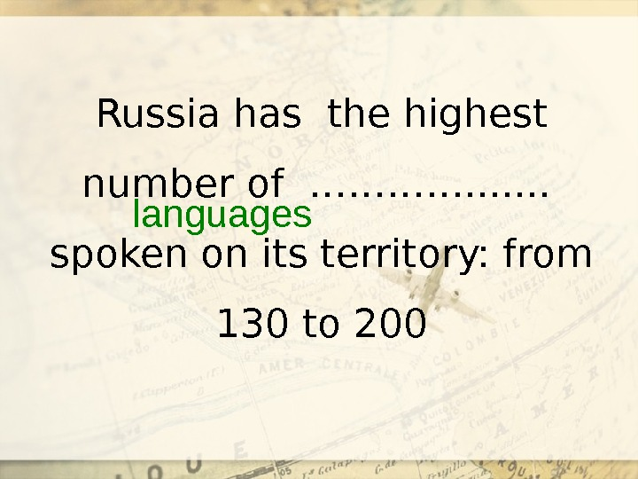 Russia has the highest number of …………. . . . spoken on its territory: from 130